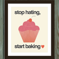 Cupcake quote poster print: Stop hating, start baking