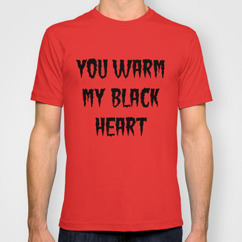 YOU WARM MY BLACK HEART T-shirt by Simply Wretched