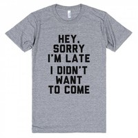 Late Didn't Want To Come-Unisex Athletic Grey T-Shirt