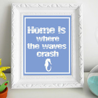 Home is Where The Waves Crash Art Print 8 x 10