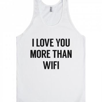 I Love You More Than Wifi Tank Top Id02140802-Unisex White Tank