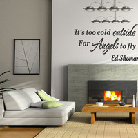 Ed Sheeran - It's Too Cold Outside For Angels To Fly - Wall Art Sticker Letters Decals Wall Quote Removable Letters (B15)