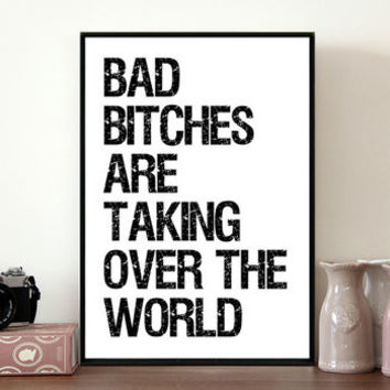 Bad B**Ches Quote Print