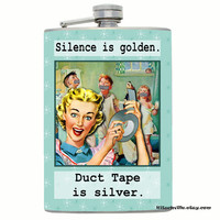 "Funny ""Silence is Golden, Duct Tape is Silver"" FLASK Retro Kitsch Fun for Stressed out Moms! Also available: Travel Mug or Pocket Mirror!"