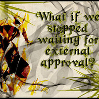 What if we stopped waiting for external approval Mixed Media by Minaxus Production Studio - What if we stopped waiting for external approval Fine Art Prints and Posters for Sale