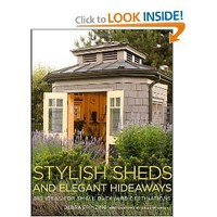 Stylish Sheds and Elegant Hideaways: Big Ideas for Small Backyard Destinations [Hardcover]