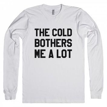 THE COLD BOTHERS ME A LOT LONG SLEEVE T-SHIRT | Long Sleeve Tee | SKREENED