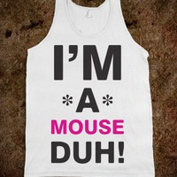 I'm A Mouse Duh! - Ladies Costumes and Awesome Shirts
