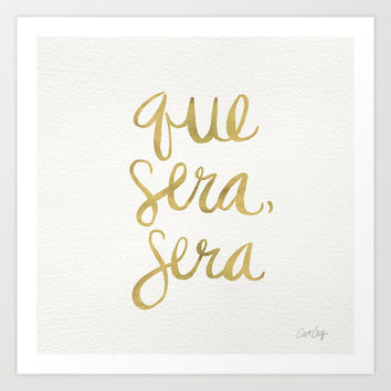 Whatever Will Be, Will Be (Gold Ink) Art Print by Cat Coquillette