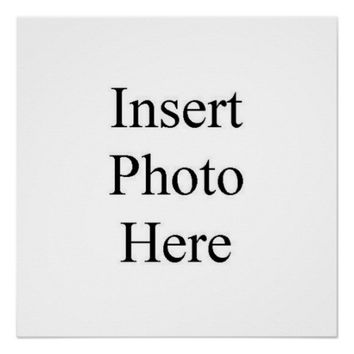 Design Your Own Custom Photo Zazzle Perfect Poster