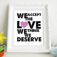 Perks of Being a Wallflower Quote 8 x 10 Print We Accept The Love We Think We Deserve