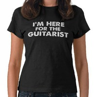 Here For The Guitarist Shirt from Zazzle.com