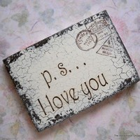 ps I love you or I love you more Shabby by thebackporchshoppe