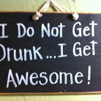 I Don't Get Drunk...I get Awesome funny wood sign, bar sign, man cave sign, Pub sign, bar decoration, pub decoration