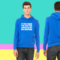 If You Think I'm Cute You Should See My Brother sweatshirt hoodie - TeeeShop