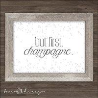 But First, Champagne Art Print