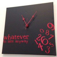 """Whatever, I'm late anyway"" Clock"