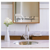 You&#x27;re beautiful wall decal mirror decal as featured on the Elvis Duran morning show
