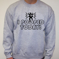 I Pooped Today Grey Mens Womens Sweatshirt Crewneck 50/50 S, M, L, XL, 2XL Christmas gift