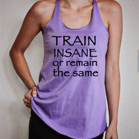 *Train insane or remain the same* Racerback tank by High Wired