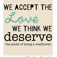 We Accept the Love We Think We Deserve - Original Print