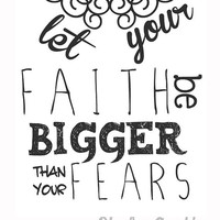 Let Your Faith Be Bigger Than Your Fears - Original Print
