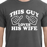 Wedding Gift This Guy Loves His Wife Mens T-shirt shirt tshirt Family Anniversary Valentines Day Funny  Marriage womens husband s-2xl