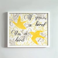8x10 If You're a Bird, I'm a Bird print in yellows and grays