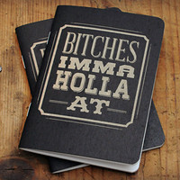 Bitches Imma Holla At Notebooks | Cool Material