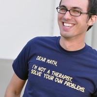 Dear Math, I&#x27;m Not A Therapist T-Shirt | SnorgTees