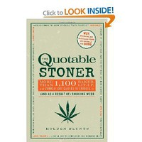 The Quotable Stoner: More Than 1,100 Baked,Lit-Up,and Zonked-Out Quotes in Tribute to (and as a Result of) Smoking Weed: Holden Blunts: 9781440525896: Amazon.com: Books