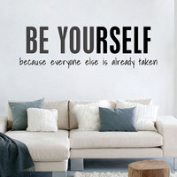 "Wall Decal Be Yourself Because Everyone Else Is Taken 10.5""h X 35""w"