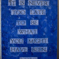 "George Eliot quote painting - 9.5"" x 12"" - It is never too late to be what you might have been"