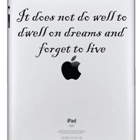 It does not do well to dwell on dreams and forget to live Ipad Vinyl Decal  FREE SHIPPING