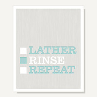 Quote Art - Bathroom Wall Art Gray & Aqua - Lather Rinse Repeat Wall Sign - 8x10 Typography Poster