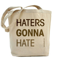 Haters Gonna Hate - Canvas Tote Bag - Classic Shopper - FREE SHIPPING