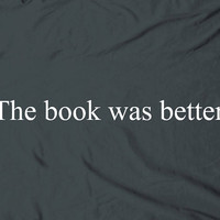 The book was better - bookworm movie nerdy geeky novel reader tee t-shirt