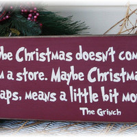 Maybe Christmas doesn't come from a store... Grinch  primitive Christmas sign