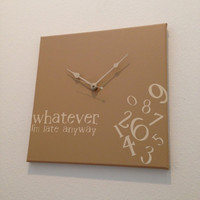 whatever, I&#x27;m late anyway clock (tan on brown)