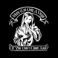 T-Shirt Hell :: Shirts :: MARY WAS ONLY A VIRGIN IF YOU DON'T COUNT ANAL