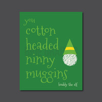 "Cotton Headed Ninny Muggins, Buddy the Elf, Christmas, Typography, Gift, Home Decor, Kid Art, 8 x 10"" Print, Wall Art"