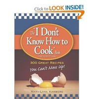 "The ""I Don't Know How to Cook"" Book: 300 Great Recipes You Can't Mess Up!: Mary-Lane Kamberg: 9781598697032: Amazon.com: Books"