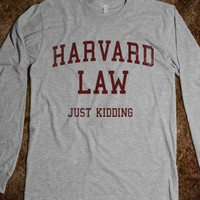 Harvard Law (Just Kidding Long Sleeve) - College Law Humor
