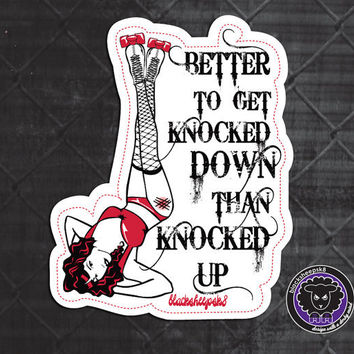 Roller Derby Sticker Better to Get Knocked Down Than Knocked Up RED by Lucy Dynamite of Black Sheep Sk8