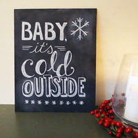 Holiday Chalkboard Sign - Christmas  Decor - Baby It's Cold Outside Sign  - Chalkboard Art- Winter Wedding Sign