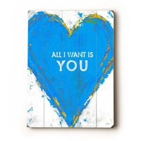 All I Want Is You 9 x 12 wooden sign wall art