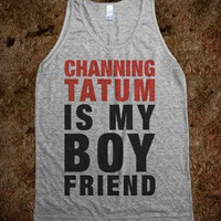 Channing Tatum Is My Boyfriend (Tank) - Fun Movie Shirts