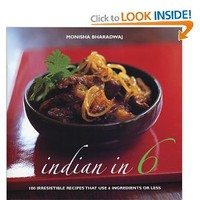 Indian in 6: 100 Irresistible Recipes That Use 6 Ingredients or Less (9781904920168): Monisha Bharadwaj: Books