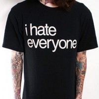 I Hate Everyone  - Dirty Shirty