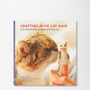 Crafting With Cat Hair By Kaori Tsutaya & Amy Hirschman
